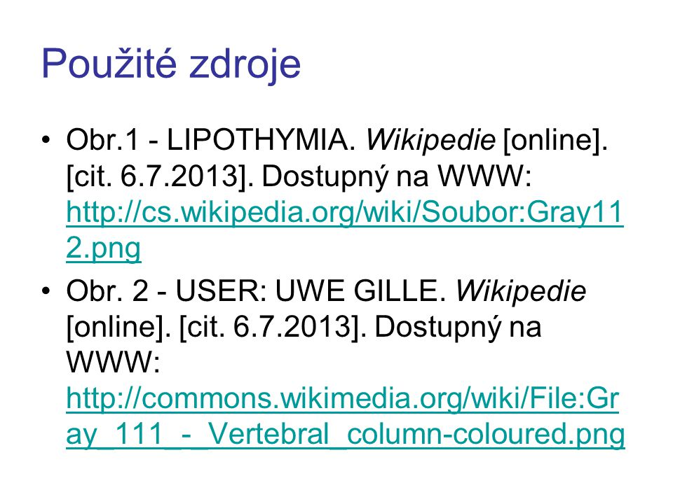 Použité zdroje Obr.1 - LIPOTHYMIA. Wikipedie [online]. [cit. 6.7.2013]. Dostupný na WWW: http://cs.wikipedia.org/wiki/Soubor:Gray112.png.